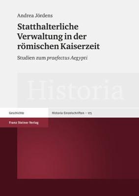 Statthalterliche Verwaltung in Der Romischen Kaiserzeit: Studien Zum Praefectus Aegypti 9783515092838