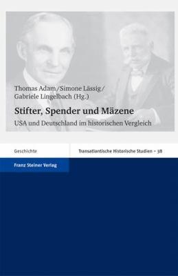 Stifter, Spender Und Mazene: USA Und Deutschland Im Historischen Vergleich 9783515093842