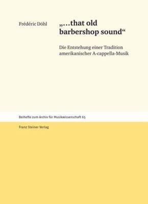 '...That Old Barbershop Sound': Die Entstehung Einer Tradition Amerikanischer A-Cappella-Musik