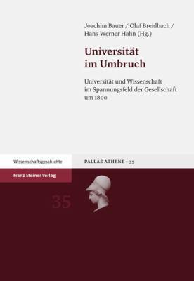 Universitat Im Umbruch: Universitat Und Wissenschaft Im Spannungsfeld Der Gesellschaft Um 1800 9783515097888