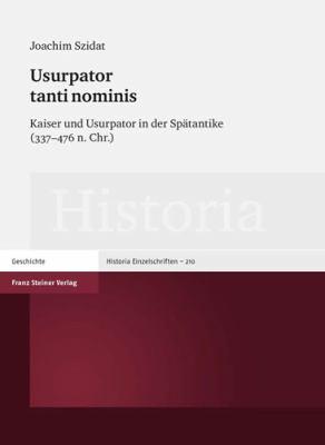 Ursupator Tanti Nominis: Kaiser Und Ursupator in Der Spatantike (337-476 N. Chr.) 9783515096362
