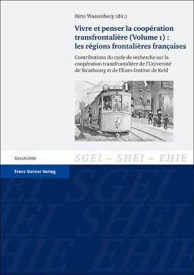Vivre Et Penser la Cooperation Transfrontaliere (Volume 1): Les Regions Frontalieres Francaises: Contributions Du Cycle de Recherche Sur la Cooperatio 9783515096300