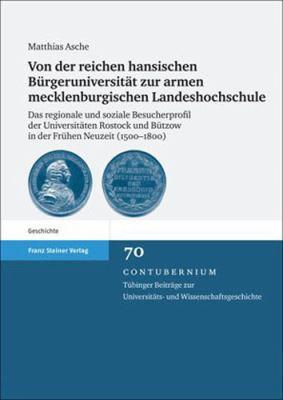 Von der Reichen Hansischen Burgeruniversitat Zur Armen Mecklenburgischen Landeshochschule: Das Regionale Und Soziale Besucherprofil der Universitaten 9783515092647