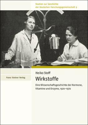 Wirkstoffe: Eine Wissenschaftsgeschichte Der Hormone, Vitamine Und Enzyme, 1920-1970 9783515100991
