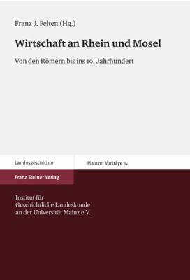 Wirtschaft an Rhein Und Mosel: Von Den Romern Bis Ins 19. Jahrhundert 9783515098205