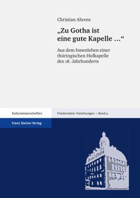 'Zu Gotha Ist Eine Gute Kapelle...': Aus Dem Innenleben Einer Thuringischen Hofkapelle Des 18. Jahrhunderts 9783515092364
