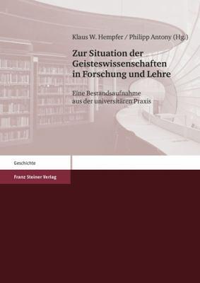 Zur Situation Der Geisteswissenschaften in Forschung Und Lehre: Eine Bestandsaufnahme Aus Der Universitaren Praxis 9783515093798