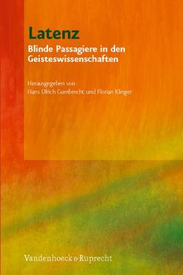 Latenz: Blinde Passagiere in Den Geisteswissenschaften 9783525300237