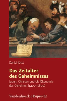 Das Zeitalter Des Geheimnisses: Juden, Christen Und Die Okonomie Des Geheimen (1400-1800) 9783525300275