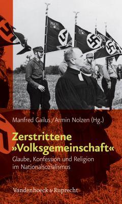 Zerstrittene Volksgemeinschaft: Glaube, Konfession Und Religion Im Nationalsozialismus 9783525300299