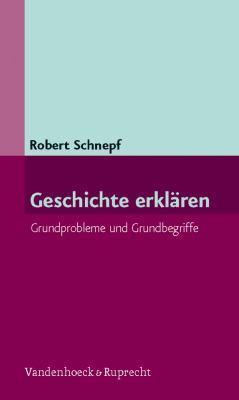 Geschichte Erklaren: Grundprobleme Und Grundbegriffe 9783525310168