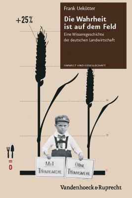 Die Wahrheit Ist Auf Dem Feld: Eine Wissensgeschichte Der Deutschen Landwirtschaft 9783525317051
