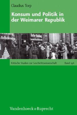 Konsum Und Politik in Der Weimarer Republik 9783525357156