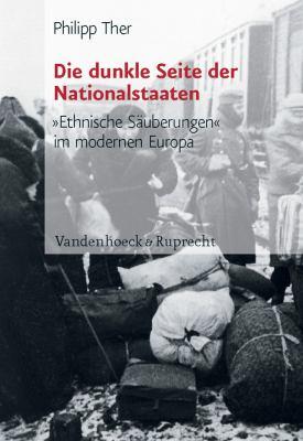 Die Dunkle Seite der Nationalstaaten: Ethnische Sauberungen Im Modernen Europa 9783525368060