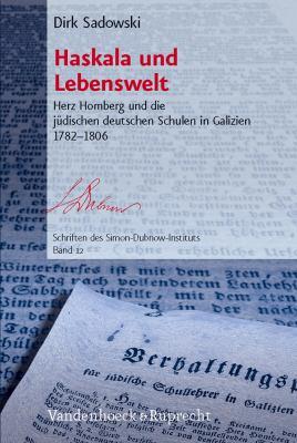 Haskala Und Lebenswelt: Herz Homberg Und Die Judischen Deutschen Schulen in Galizien 1782-1806 9783525369906