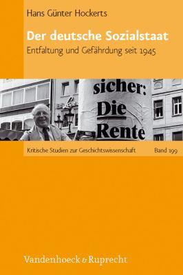 Der Deutsche Sozialstaat: Entfaltung Und Gefahrdung Seit 1945