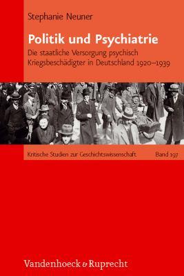 Politik Und Psychiatrie: Die Staatliche Versorgung Psychisch Kriegsbeschadigter in Deutschland 1920-1939 9783525370209