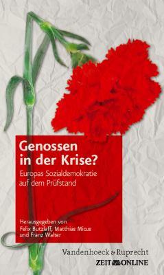 Genossen in Der Krise?: Europas Sozialdemokratie Auf Dem Prufstand 9783525380000