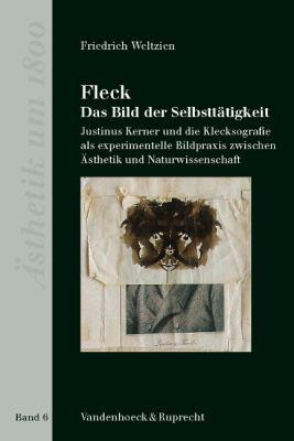 Fleck - Das Bild Der Selbsttatigkeit: Justinus Kerner Und Die Klecksografie Als Experimentelle Bildpraxis Zwischen Asthetik Und Naturwissenschaft 9783525475058