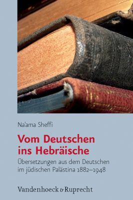 Vom Deutschen Ins Hebraische: Bersetzungen Aus Dem Deutschen Im Judischen Palastina 1882-1948. Bersetzt Von Liliane Meilinger. Mit Einem Vorwort V