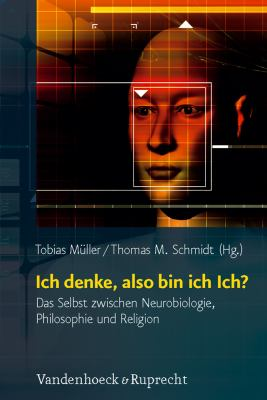 Ich Denke, Also Bin Ich Ich?: Das Selbst Zwischen Neurobiologie, Philosophie Und Religion 9783525569634