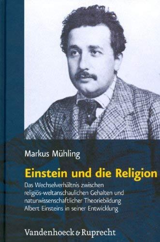 Einstein Und Die Religion: Das Wechselverhaltnis Zwischen Religios-Weltanschaulichen Gehalten Und Naturwissenschaftlicher Theoriebildung Albert E 9783525569894