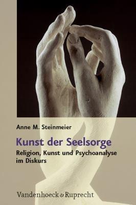 Kunst Der Seelsorge: Religion, Kunst Und Psychoanalyse Im Diskurs 9783525570050