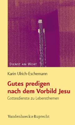 Gutes Predigen Nach Dem Vorbild Jesu: Gottesdienste Zu Lebensthemen 9783525570135