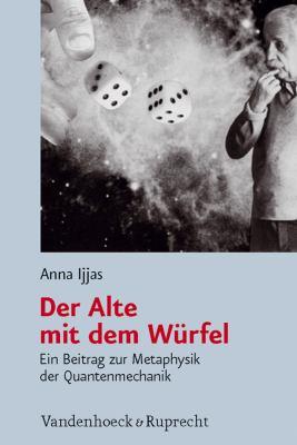 Der Alte Mit Dem Wurfel: Ein Beitrag Zur Metaphysik Der Quantenmechanik 9783525570173