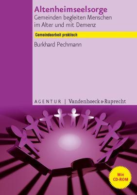 Altenheimseelsorge: Gemeinden Begleiten Menschen Im Alter Und Mit Demenz [With DVD ROM]