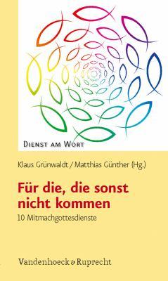 Fur Die, die Sonst Nicht Kommen: 10 Mitmachgottesdienste 9783525595435
