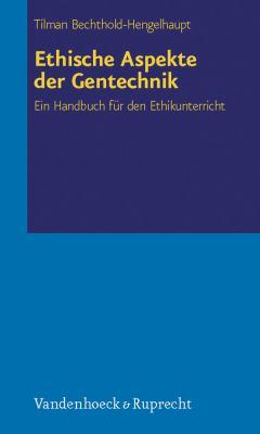 Ethische Aspekte Der Gentechnik: Ein Handbuch Fur Den Ethikunterricht 9783525616031