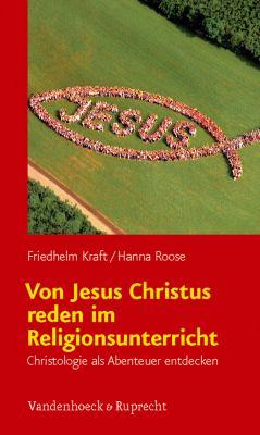 Von Jesus Christus Reden Im Religionsunterricht: Christologie als Abenteuer Entdecken 9783525702048