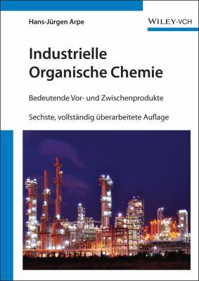 Industrielle Organische Chemie: Bedeutende Vor- Und Zwischenprodukte 9783527315406