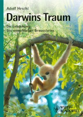 Darwins Traum: Die Entstehung Des Menschlichen Bewusstseins 9783527324330
