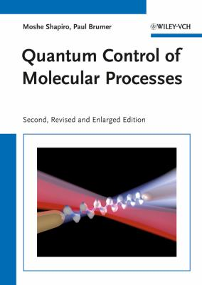 Quantum Control of Molecular Processes 9783527409044