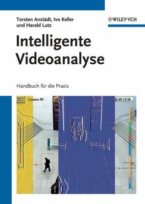 Intelligente Videoanalyse: Handbuch Fur Die Praxis 9783527409761