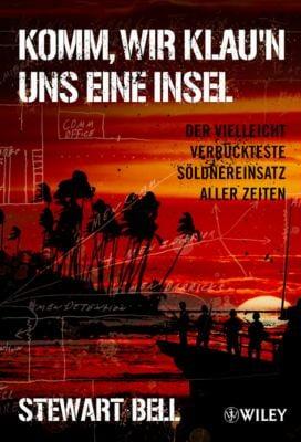 Komm, Wir Klau'n Uns Eine Insel: Der Vielleicht Verruckteste Soldnereinsatz Aller Zeiten 9783527504305