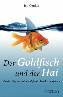 Der Goldfisch Und Der Hai: Positive Wege Um in Den Untiefen Des Wandels Zu Wachsen 9783527505050