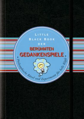 Little Black Book Der Beruhmten Gedankenspiele: Philosophische Ratsel Und Experimente Fur Helle Kopfe 9783527505111