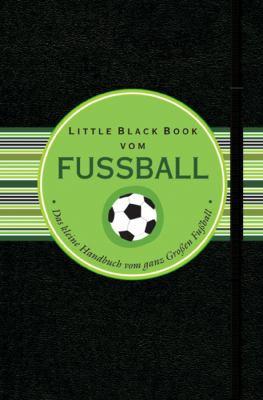 Little Black Book Vom Fubetaball: Das Kleine Handbuch Fur Den Ganz Grobetaen Fubetaball