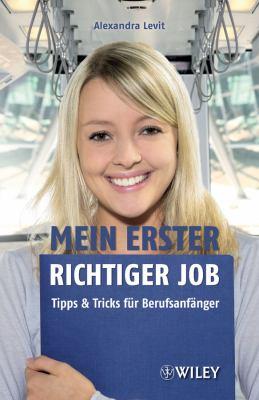 Mein Erster Richtiger Job: Tipps Und Tricks Fur Berufsanfanger 9783527505388