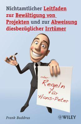 Nichtamtlicher Leitfaden Zur Bewaltigung Von Projekten Und Zur Abweisung Diesbezuglicher Irrtumer: Regeln Fur Hans-Peter 9783527505418