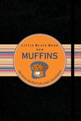 Little Black Book der Muffins: Das Kleine Backbuch fur Grobetae Naschkatzen 9783527505586