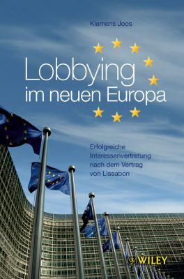 Lobbying Im Neuen Europa: Erfolgreiche Interessenvertretung Nach Dem Vertrag Von Lissabon 9783527505647