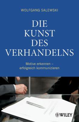 Die Kunst Des Verhandelns: Motive Erkennen - Erfolgreich Kommunizieren 9783527505661