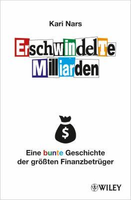 Erschwindelte Milliarden: Eine Bunte Geschichte Der Grobetaten Finanzbetruger 9783527506163