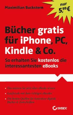 Bucher Gratis Fur iPhone, PC, Kindle & Co.: So Erhalten Sie Kostenlos Die Interessantesten eBooks 9783527760190