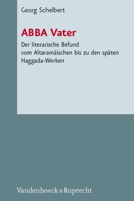 Abba: Der Literarische Befund Vom Altaramaischen Bis Zu Den Spaten Midrasch- Und Haggada-Werken 9783525550298
