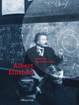 Albert Einstein Ingenieur Des Universums: Einsteins Leben Und Werk Im Kontext Und Dokumente Eines Lebenswegs 9783527405695